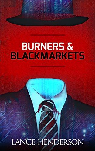 Burners & Black Markets (Off the Grid, Hacking, Darknet): Prepper Books Series vol. 1