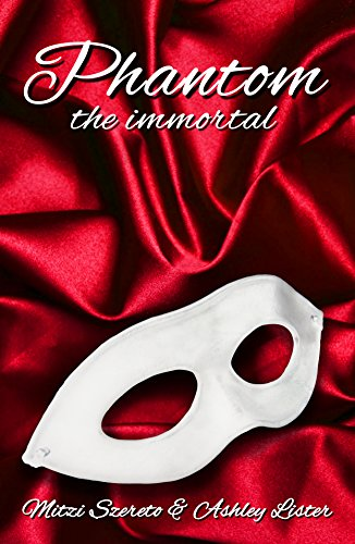 Phantom: The Immortal by [Szereto, Mitzi, Lister, Ashley]