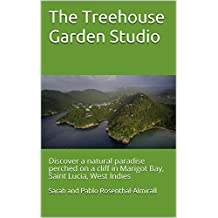 The Treehouse Garden Studio: Discover a natural paradise perched on a cliff in Marigot Bay, Saint Lucia, West Indies