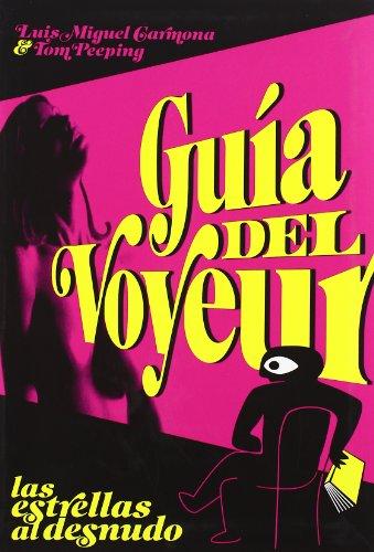 Descargar Libro Guía Del Voyeur: Las Estrellas Al Desnudo Luis Miguel Carmona