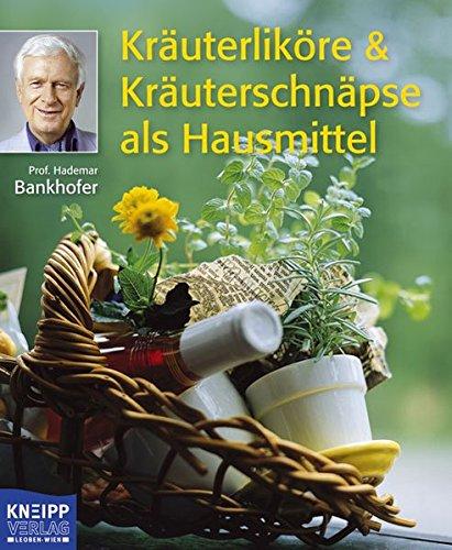 Kräuterliköre & Kräuterschnäpse als Hausmittel