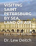 VISITING SAINT PETERSBURG BY SEA, LAND OR AIR: FULL COLOR EDITION