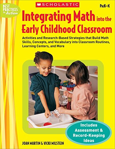 Integrating Math Into the Early Childhood Classroom: Activities and Research-Based Strategies that Build Math Skills, Concepts, and Vocabulary into ... Centers, and More (Best Practices in Action)