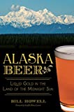 Alaska Beer: Liquid Gold in the Land of the Midnight Sun (American Palate)