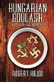 Hungarian Goulash: A Historical Memoir