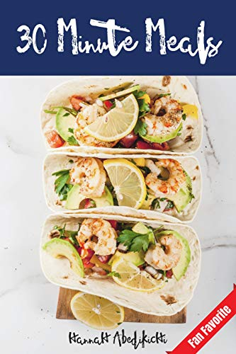 30 Minute Meals: Quick and Easy Recipes You Will Love by [Abedikichi, Hannah, Scott, Hannie P.]