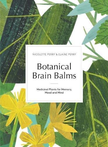Botanical Brain Balms: Medicinal Plants for Memory, Mood and ()