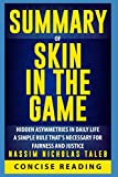 """Concise Reading offers an in-depth and comprehensive encapsulation of """"Skin in the Game: Hidden Asymmetries in Daily Life"""" by Nassim Nicholas Taleb - one of the foremost thinkers of our time, challenging many of our long-held beliefs about risk and r..."""