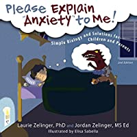 Please Explain Anxiety to Me! Simple Biology and Solutions for Children and Parents, 2nd Edition (Growing With Love)