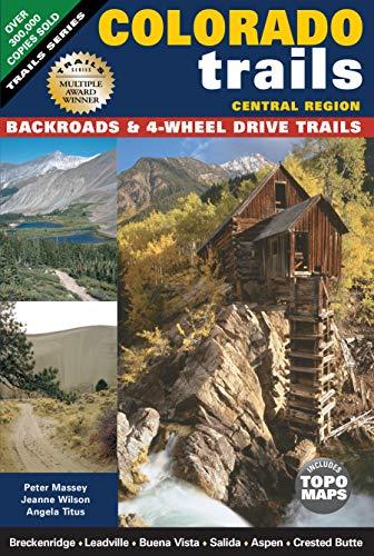 (Colorado Trails Central Region: Backroads & 4-Wheel Drive Trails)