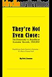 THEY'RE NOT EVEN CLOSE: The Democratic vs. Republican Economic Records, 1910-2010
