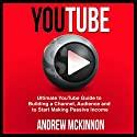 YouTube: Ultimate YouTube Guide to Building a Channel, Audience and to Start Making Passive Income Audiobook by Andrew Mckinnon Narrated by Martin James