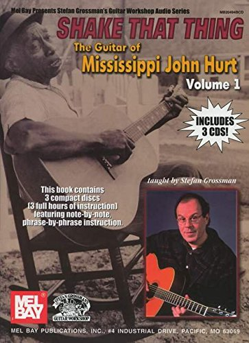 - Shake That Thing The Guitar of Mississippi John Hurt, Volume 1 (Mel Bay Presents Stefan Grossman's Guitar Workshop Audio Series)