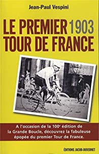 Le premier Tour de France : Tout a commencé en 1903 par Jean-Paul Vespini