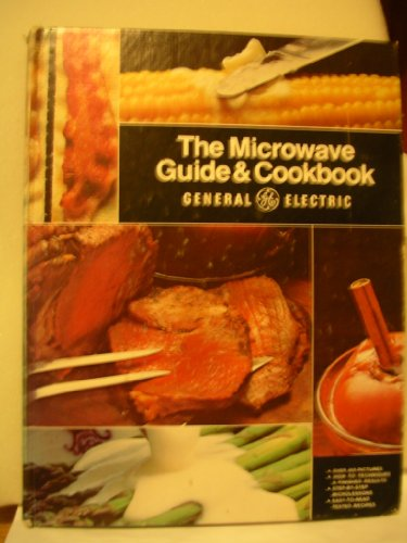 The General Electric microwave guide & cookbook: The only complete guide to microwave cooking, containing step-by-step microlessons, wide-ranging and ... techniques, and more than 450 color pictures by General Electric Company