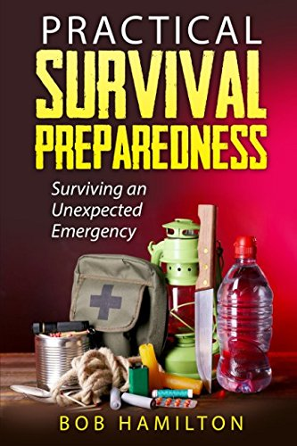 Practical Survival Preparedness: Surviving an Unexpected Emergency