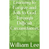 Learning to Forgive and Talk to God Through Difficult Circumstances
