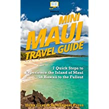 Mini Maui Travel Guide: 7 Quick Steps to Experience the Island of Maui in Hawaii to the Fullest