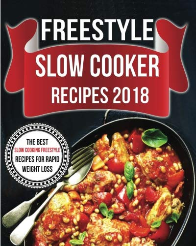 Freestyle Slow Cooker Recipes 2018: The Best Slow Cooking Freestyle Recipes For Rapid Weight Loss (Freestyle Cookbook) (Volume 3) by Nancy Cook