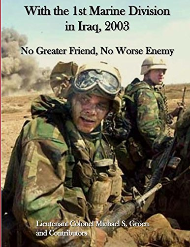 With the 1st Marine Division in Iraq, 2003: No Greater Friend, No Worse Enemy (Occasional Paper) Iraq Papers