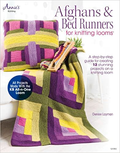 Afghans Bed Runners For Knitting Looms A Step By Step By Denise