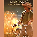 MaryJane's Ideabook, Cookbook, Lifebook: For the Farmgirl in All of Us | MaryJane Butters