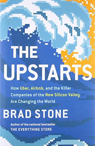 The Upstarts  How Uber  Airbnb  And The Killer Companies Of The New Silicon Valley Are Changing The World