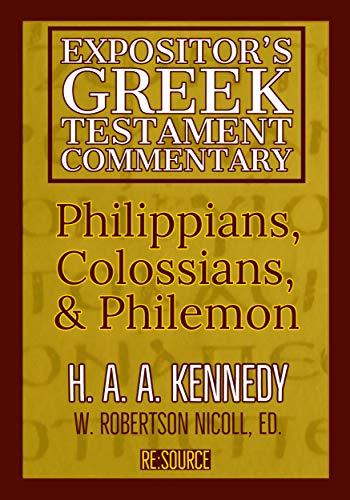 Philippians, Colossians, & Philemon (The Expositor's Greek Testament Book 10)