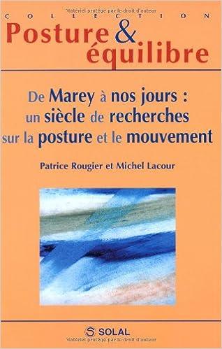 De Marey a nos jours : un siecle de recherches sur la posture et le mouvement (French Edition)