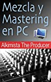 Mezcla y Mastering en PC (TECNICHE MIXING E MASTERING nº 1) (Spanish Edition)