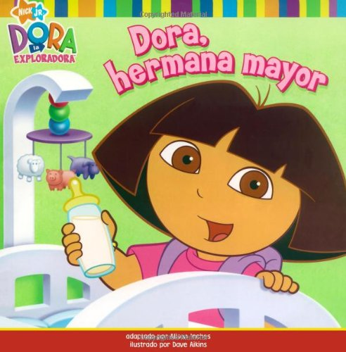 Dora, hermana mayor (Big Sister Dora) (Dora la Exploradora/ Dora the Explorer) (Spanish (Dora The Explorer Big Sister)