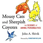 Mousy Cats and Sheepish Coyotes: The Science of Animal Personalities | John A. Shivik