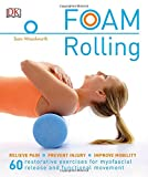 Foam Rolling: Relieve Pain - Prevent Injury - Improve Mobility; 60 restorative exercises for m