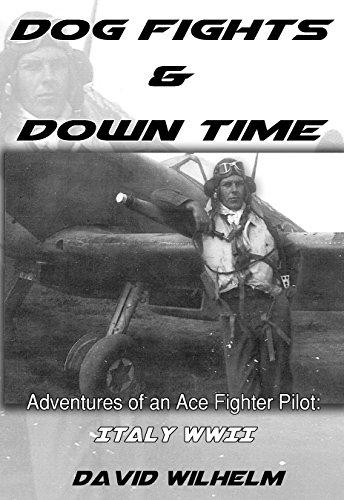 Dog Fights and Down Time: Adventures of an Ace Fighter Pilot: Italy WWII (Ww2 Fighter Pilots)