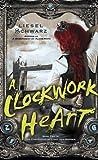 A Clockwork Heart, Liesel Schwarz, 0345548272