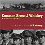 Common Sense and Whiskey: Travel Adventures Far from Home | Bill Murray