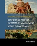 Configuring Product Information Management within Dynamics AX 2012 (Dynamics AX 2012 Barebones Configuration Guides) (Volume 7)