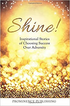 Shine: Inspirational Stories of Choosing Success Over Adversity