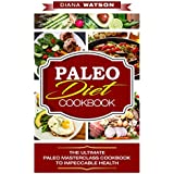 Paleo Diet: The Ultimate Paleo Masterclass Cookbook To Impeccable Health (Rapid Weight Loss, Strongest Energy, Lose Up To 30 Pounds in 4 weeks, Build Muscle, Paleo, Paleo Diet)
