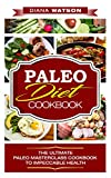 Paleo Diet Cookbook: The Ultimate Paleo Masterclass Cookbook To Impeccable Health (3 Manuscripts in 1 Bundle: Paleo Diet Cookbook + Ketogenic Diet + 10 Day Ketogenic Cleanse)