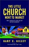 This Little Church Went to Market, Gary E. Gilley, 1591600499