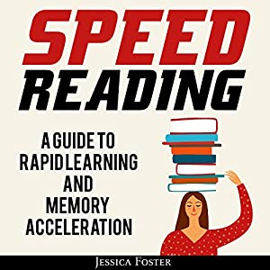 Speed Reading: A Guide to Rapid Learning and Memory Acceleration Audiobook