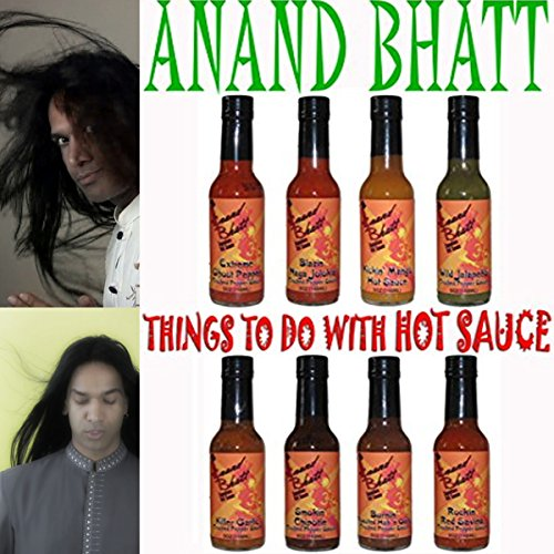 Things to Do with Hot Sauce by Anand Bhatt