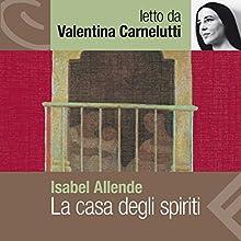 La casa degli spiriti Audiobook by Isabel Allende Narrated by Valentina Carnelutti