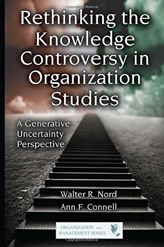 Rethinking the Knowledge Controversy in Organization Studies: A Generative Uncertainty Perspective (Organization and Management Series)