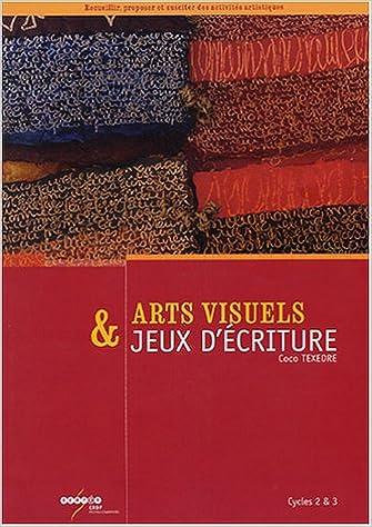 En ligne téléchargement Arts visuels et jeux d'écriture : Cycles 2 et 3 pdf ebook