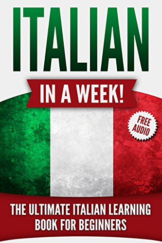 Italian in a Week!: The Ultimate Italian Learning Book for Beginners (+AUDIO) (English Edition)