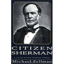 Citizen Sherman: A Life of William Tecumseh Sherman