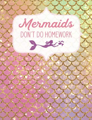Mermaids Don't Do Homework: Composition Notebook Large 8.5x11 Lined / Ruled Beautiful Scales Pattern for Girls, Women, Students, Teachers (Magical Novelty Gift Ideas)