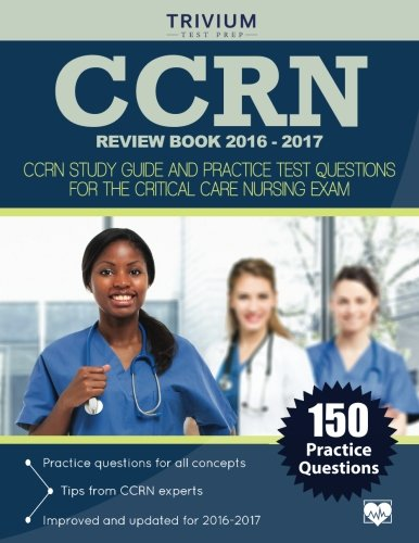 CCRN Review Book 2016-2017: CCRN Study Guide And Practice Test Questions For The Critical Care Nursing Exam